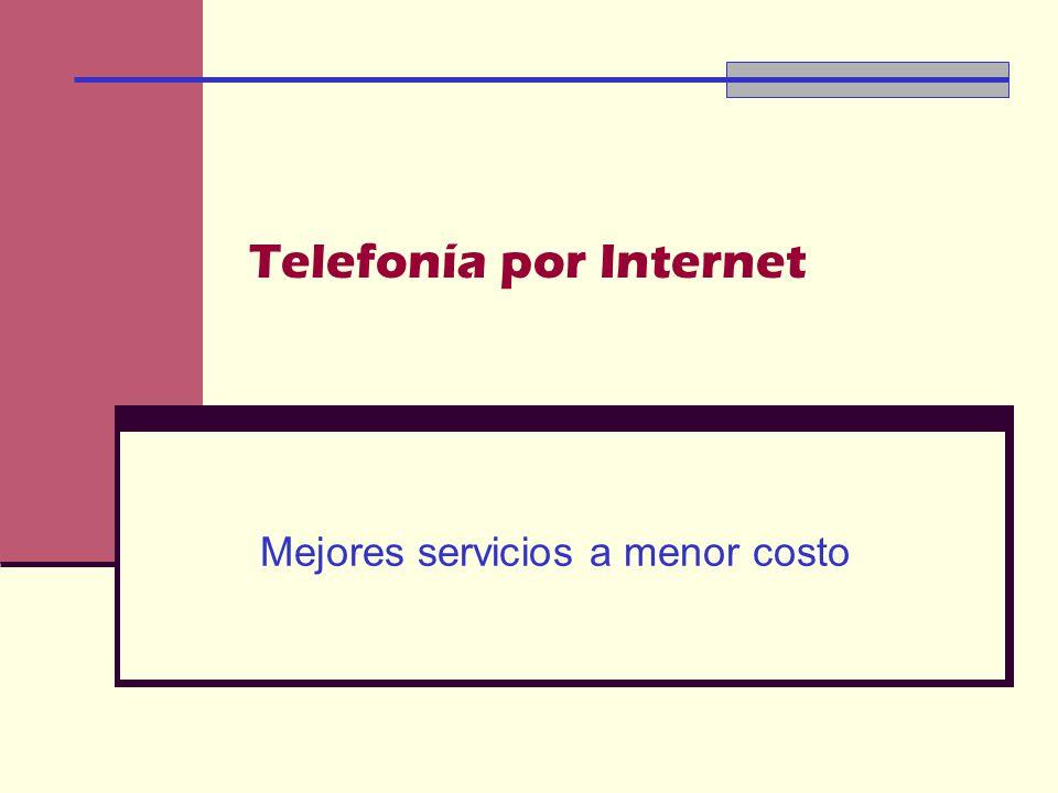 Telefonía por Internet Mejores servicios a menor costo