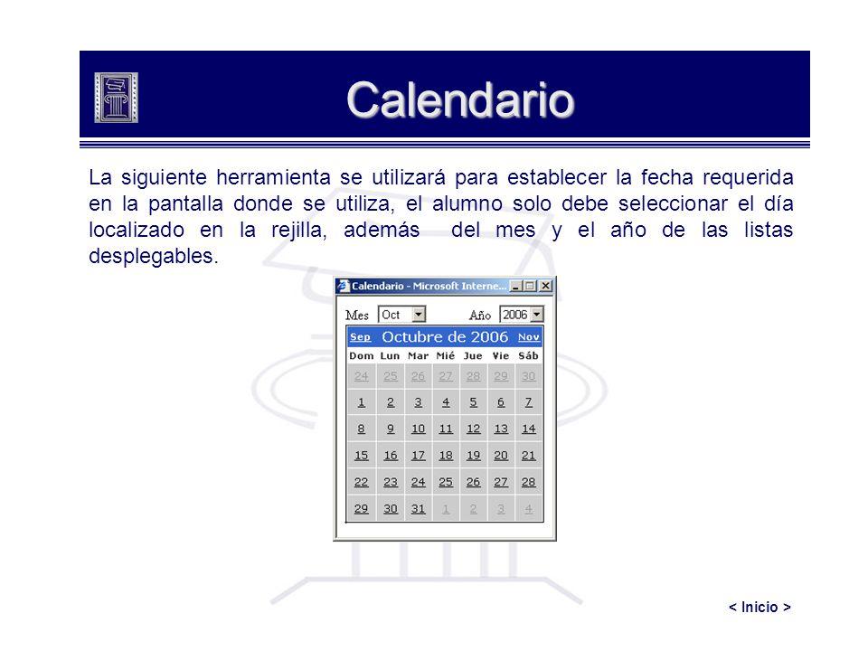 Calendario La siguiente herramienta se utilizará para establecer la fecha requerida en la pantalla donde se utiliza, el alumno solo debe seleccionar el día localizado en la rejilla, además del mes y el año de las listas desplegables.