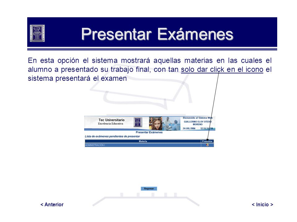 Presentar Exámenes En esta opción el sistema mostrará aquellas materias en las cuales el alumno a presentado su trabajo final, con tan solo dar click