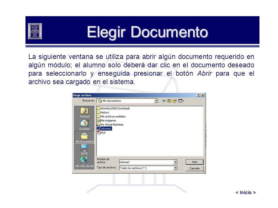 Elegir Documento La siguiente ventana se utiliza para abrir algún documento requerido en algún módulo; el alumno solo deberá dar clic en el documento deseado para seleccionarlo y enseguida presionar el botón Abrir para que el archivo sea cargado en el sistema.