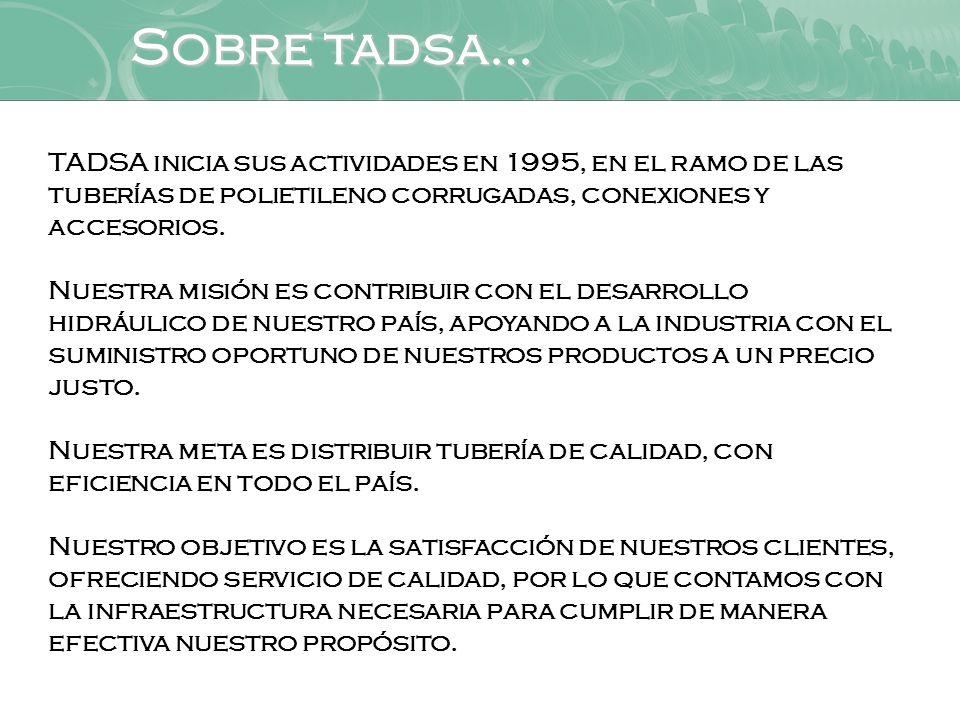 1995 TADSA inicia sus actividades en el ramo de las tuberías de polietileno corrugadas, conexiones y accesorios.