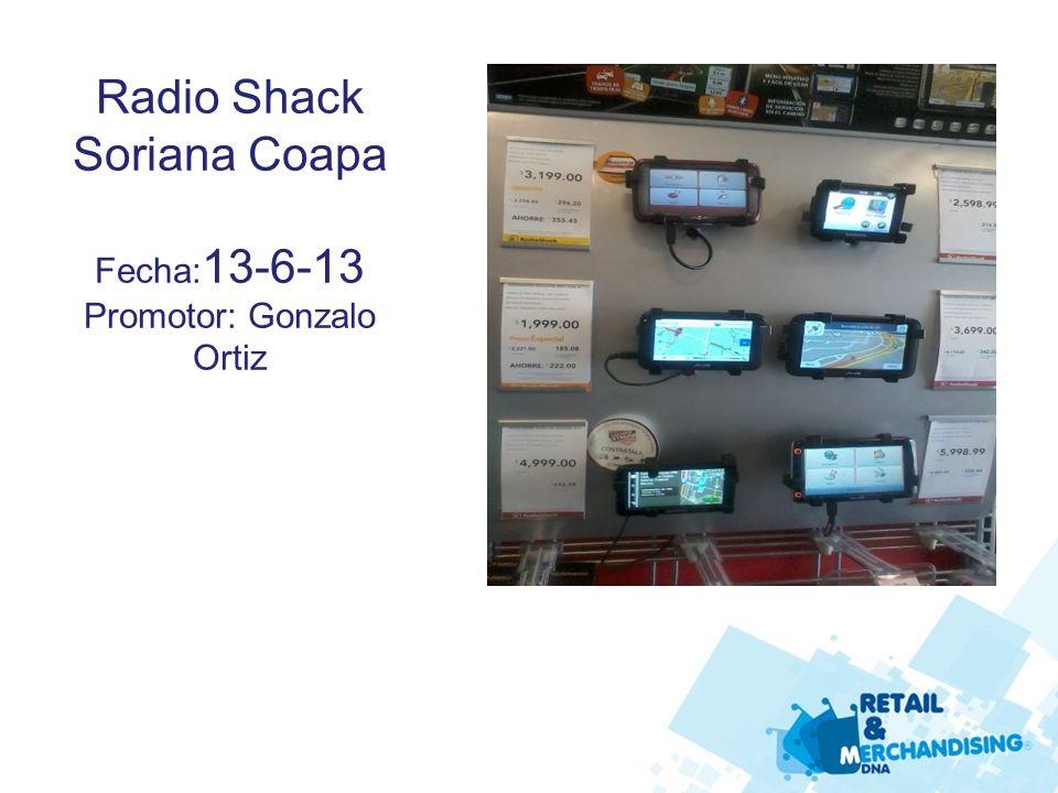 Radio Shack Soriana Coapa Fecha: 13-6-13 Promotor: Gonzalo Ortiz