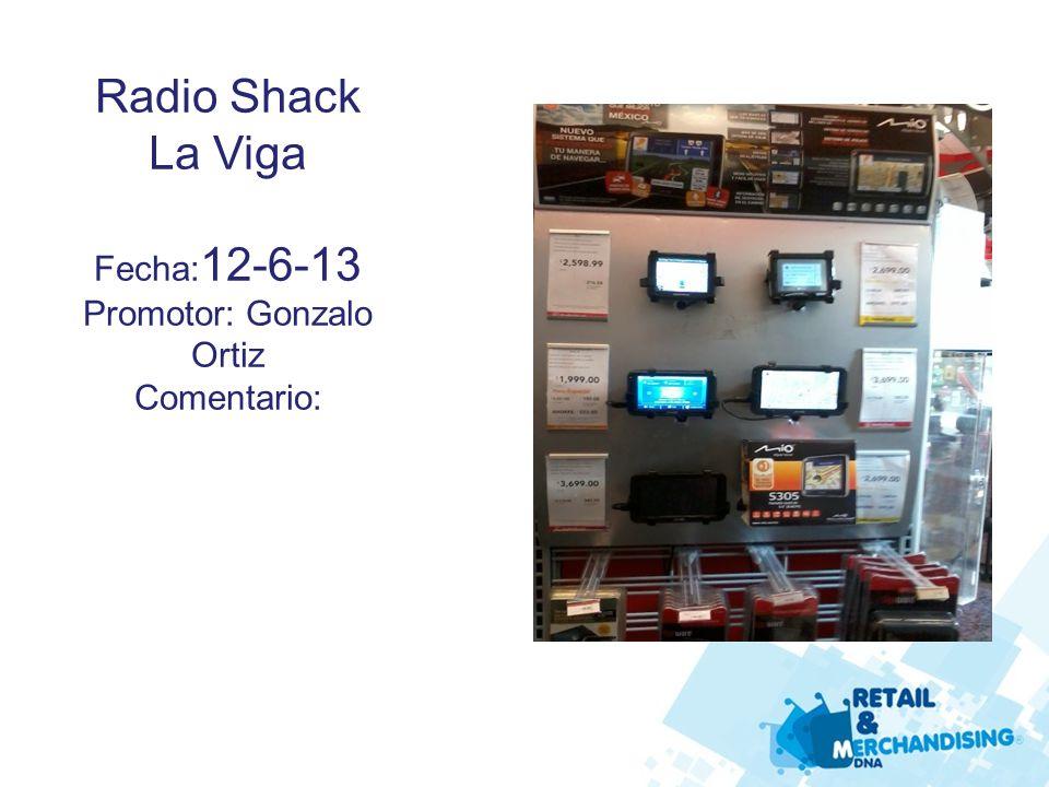 Radio Shack La Viga Fecha: 12-6-13 Promotor: Gonzalo Ortiz Comentario: