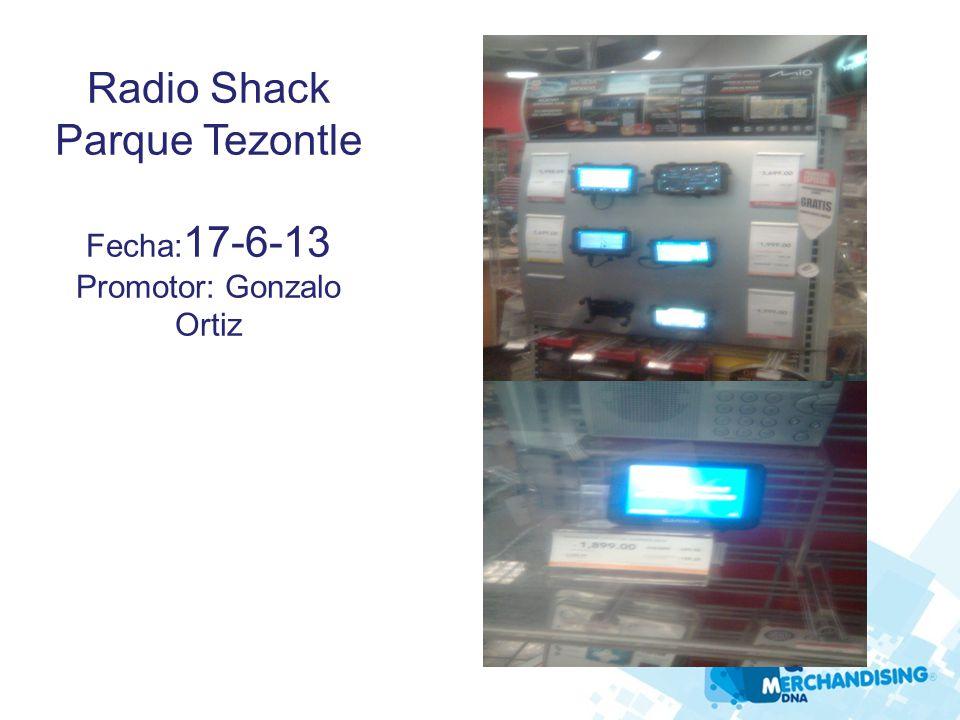 Radio Shack Parque Tezontle Fecha: 17-6-13 Promotor: Gonzalo Ortiz