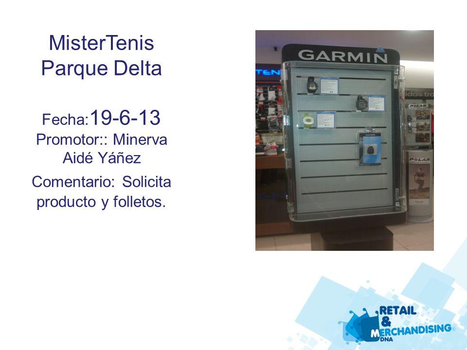 MisterTenis Parque Delta Fecha: 19-6-13 Promotor:: Minerva Aidé Yáñez Comentario: Solicita producto y folletos.