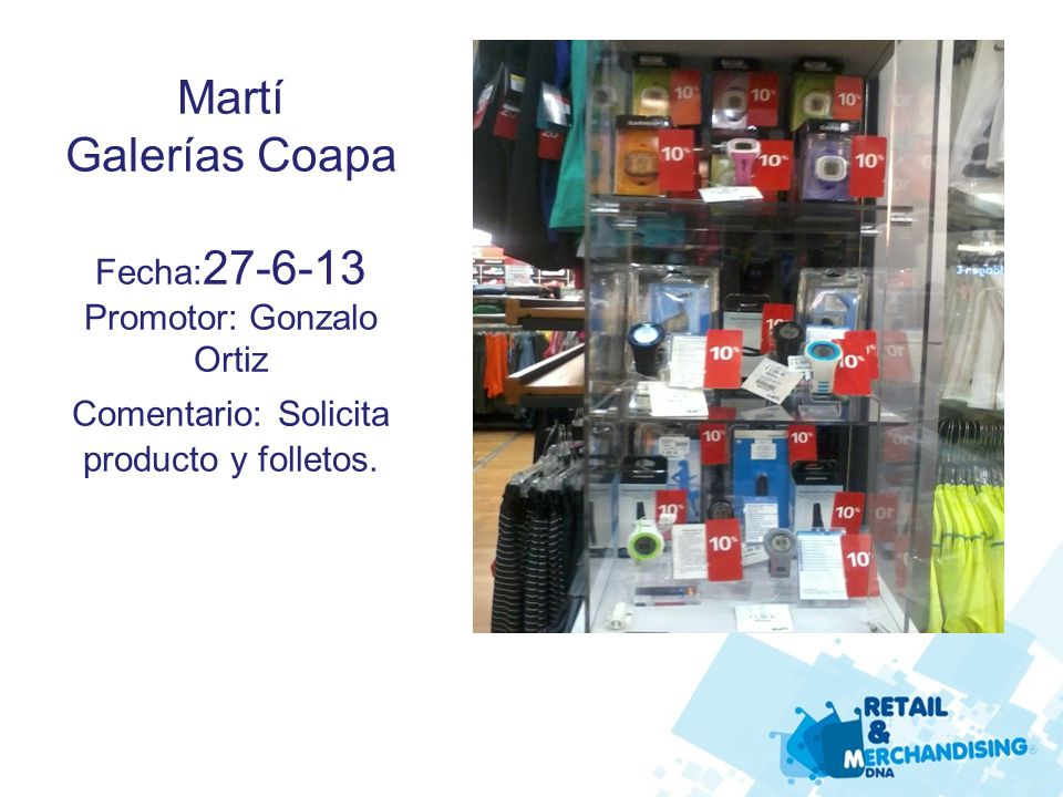 Liverpool Galerías Coapa Fecha: 17-6-13 Promotor: Gonzalo Ortiz Comentario: Solicita producto y folletos.