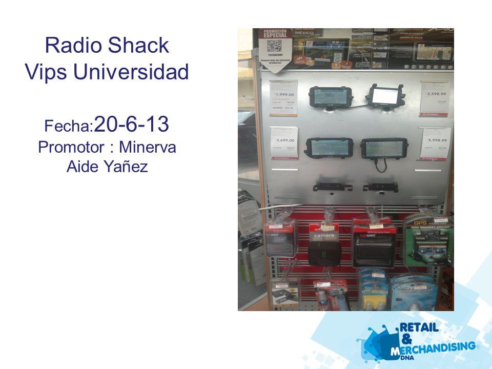 Radio Shack Vips Universidad Fecha: 20-6-13 Promotor : Minerva Aide Yañez