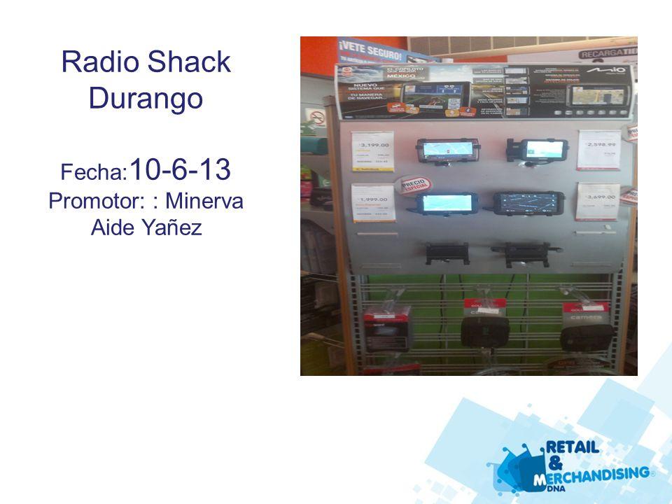 Radio Shack Durango Fecha: 10-6-13 Promotor: : Minerva Aide Yañez