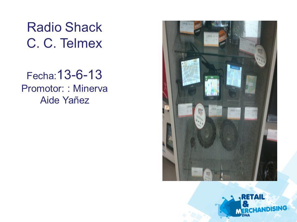 Radio Shack C. C. Telmex Fecha: 13-6-13 Promotor: : Minerva Aide Yañez