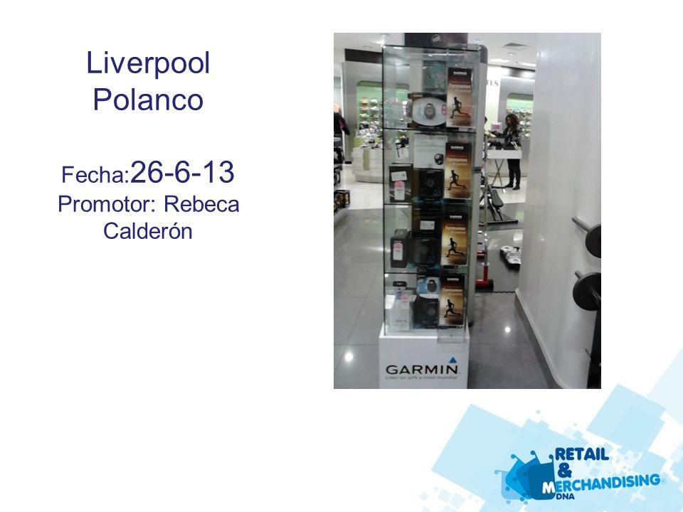 Liverpool Polanco Fecha: 26-6-13 Promotor: Rebeca Calderón