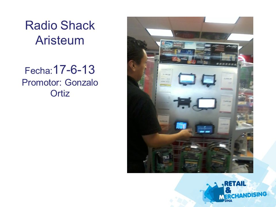 Radio Shack Aristeum Fecha: 17-6-13 Promotor: Gonzalo Ortiz