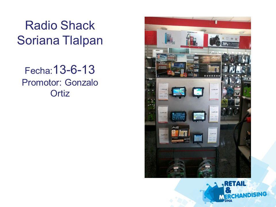 Radio Shack MR Miramontes Fecha 13 -6-13 Promotor: Gonzalo Ortiz