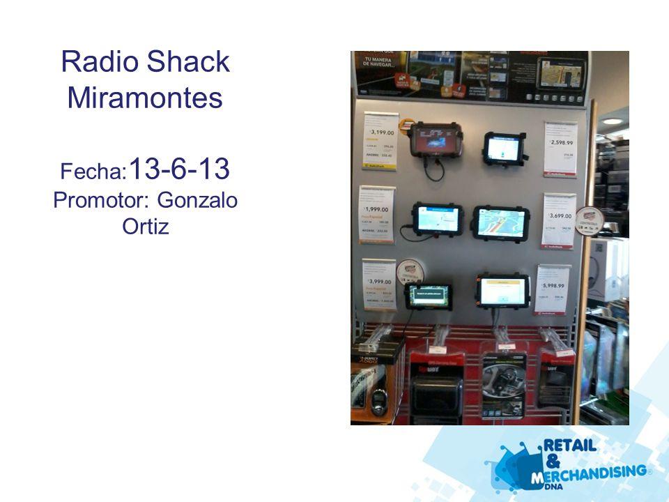 Radio Shack Miramontes Fecha: 13-6-13 Promotor: Gonzalo Ortiz