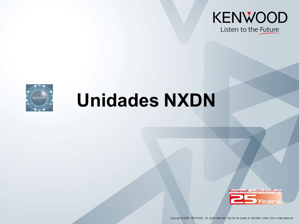 Copyright © 2005 KENWOOD All rights reserved. May not be copied or reprinted without prior written approval. Unidades NXDN