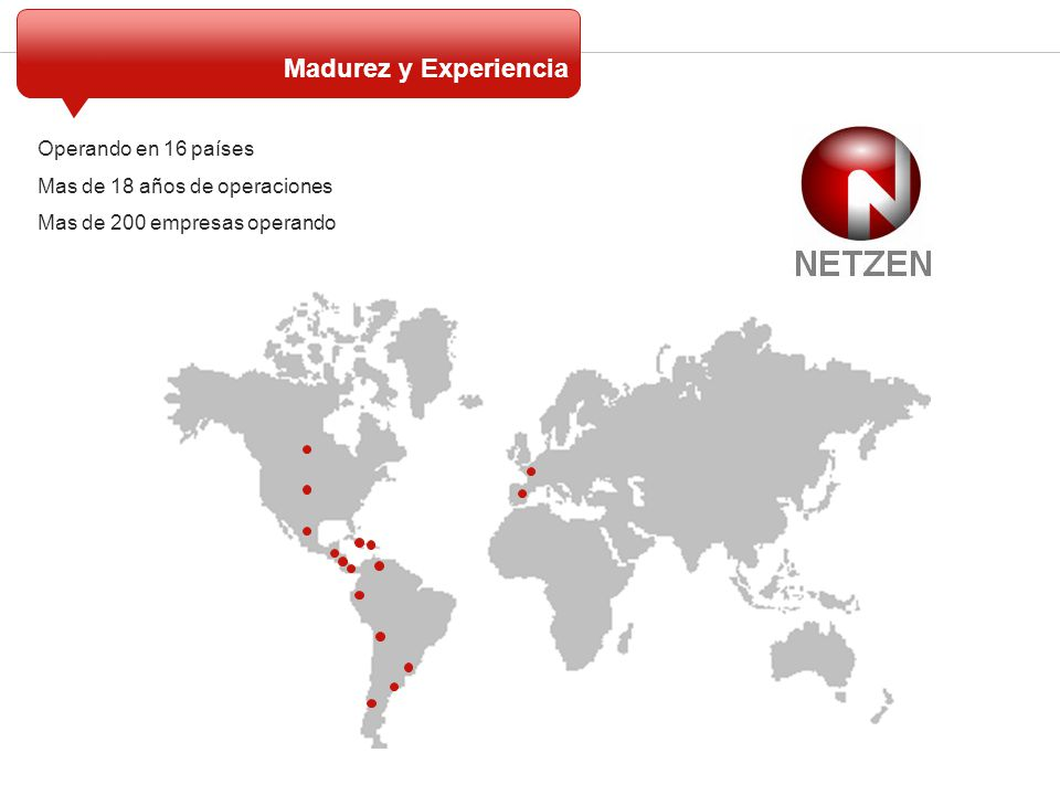 Madurez y Experiencia Operando en 16 países Mas de 18 años de operaciones Mas de 200 empresas operando