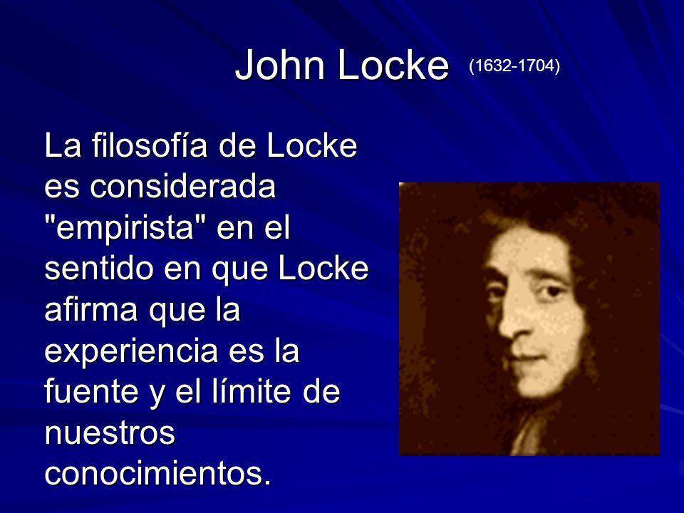 John Locke La filosofía de Locke es considerada