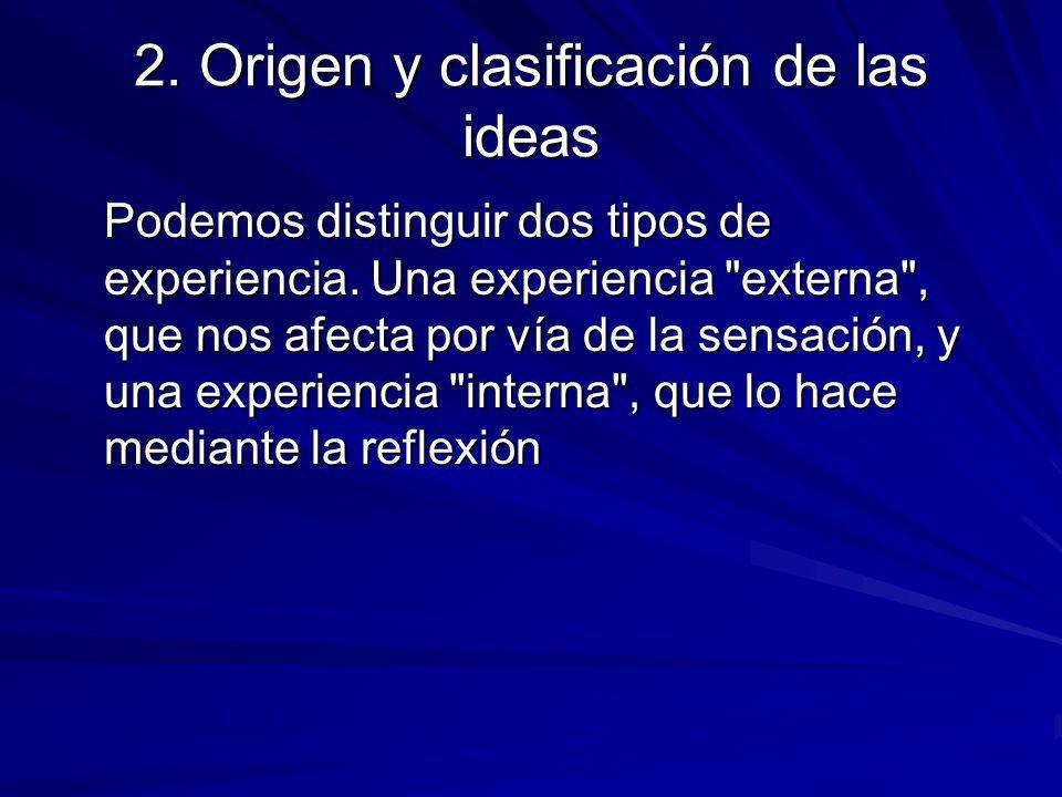 TIPOS DE IDEAS Las IDEAS SIMPLES son recibidas por la mente directamente de la experiencia (sensación o reflexión) de forma enteramente pasiva, y pueden ser consideradas los átomos de la percepción , a partir de los cuales se constituyen todos los demás elementos del conocimiento.(Ej.
