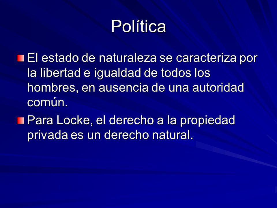 Política El estado de naturaleza se caracteriza por la libertad e igualdad de todos los hombres, en ausencia de una autoridad común. Para Locke, el de