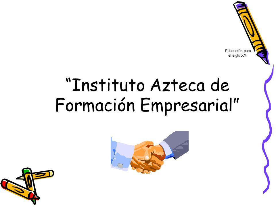 Instituto Azteca de Formación Empresarial Educación para el siglo XXI