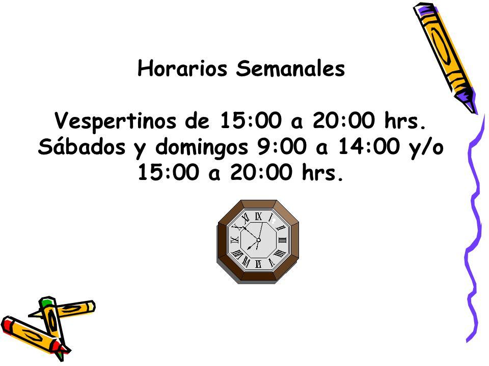 Horarios Semanales Vespertinos de 15:00 a 20:00 hrs.