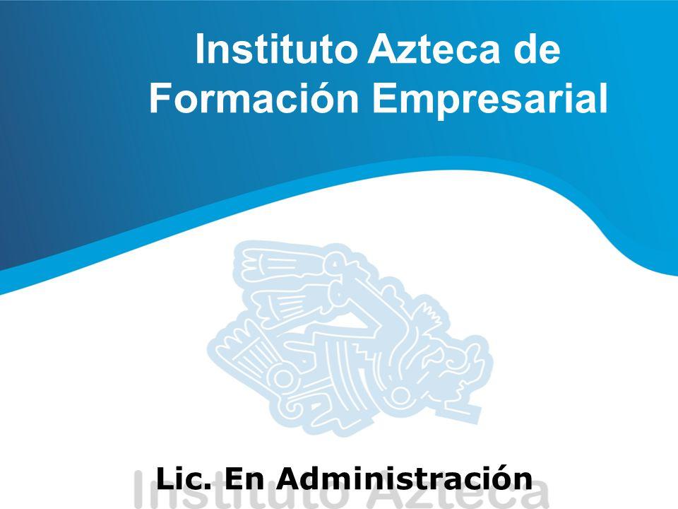 Instituto Azteca de Formación Empresarial Lic. En Administración