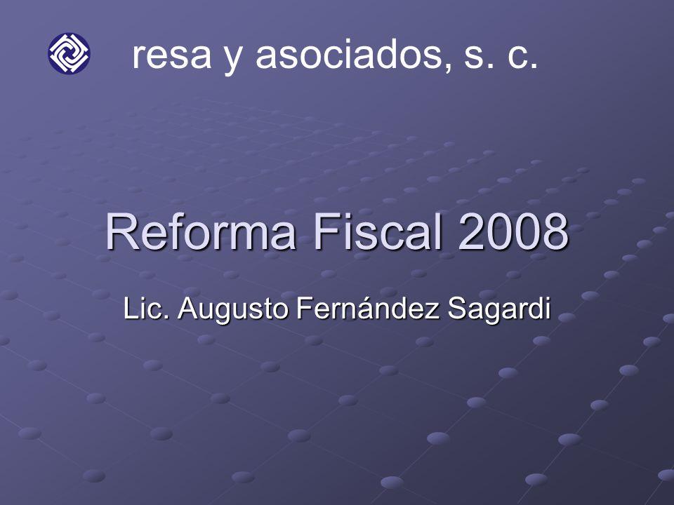 Reforma Fiscal 2008 Lic. Augusto Fernández Sagardi resa y asociados, s. c.