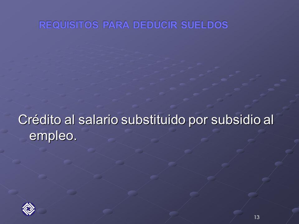Crédito al salario substituido por subsidio al empleo. 13