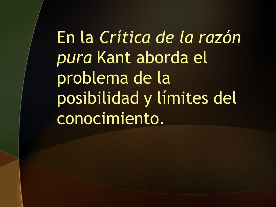En la Crítica de la razón pura Kant aborda el problema de la posibilidad y límites del conocimiento.
