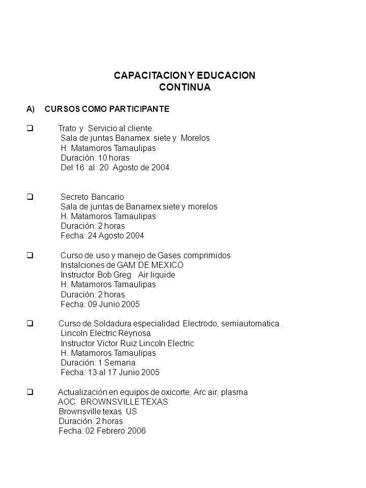 CAPACITACION Y EDUCACION CONTINUA A)CURSOS COMO PARTICIPANTE Trato y Servicio al cliente. Sala de juntas Banamex siete y Morelos H. Matamoros Tamaulip