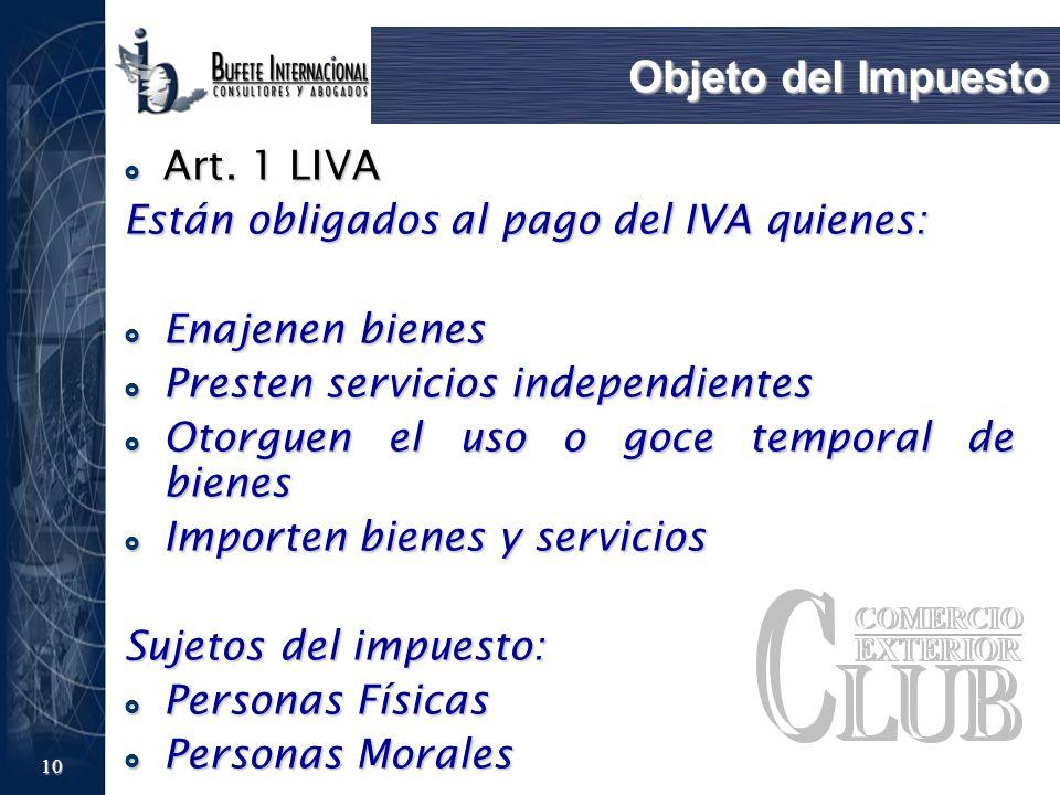10 Objeto del Impuesto Art. 1 LIVA Art. 1 LIVA Están obligados al pago del IVA quienes: Enajenen bienes Enajenen bienes Presten servicios independient