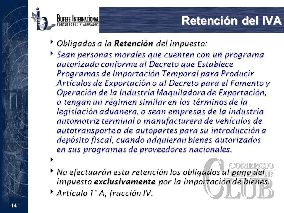 14 Retención del IVA Obligados a la Retención del impuesto: Obligados a la Retención del impuesto: Sean personas morales que cuenten con un programa a