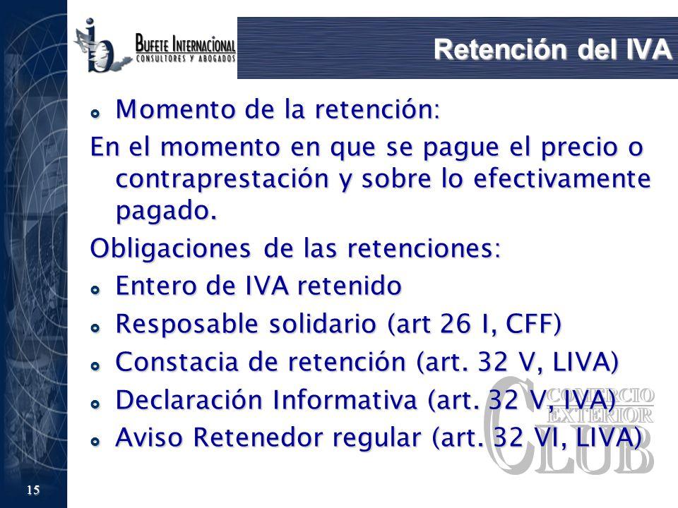 15 Retención del IVA Momento de la retención: Momento de la retención: En el momento en que se pague el precio o contraprestación y sobre lo efectivam