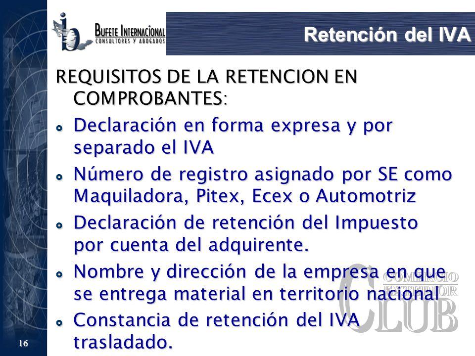 16 Retención del IVA REQUISITOS DE LA RETENCION EN COMPROBANTES: Declaración en forma expresa y por separado el IVA Declaración en forma expresa y por