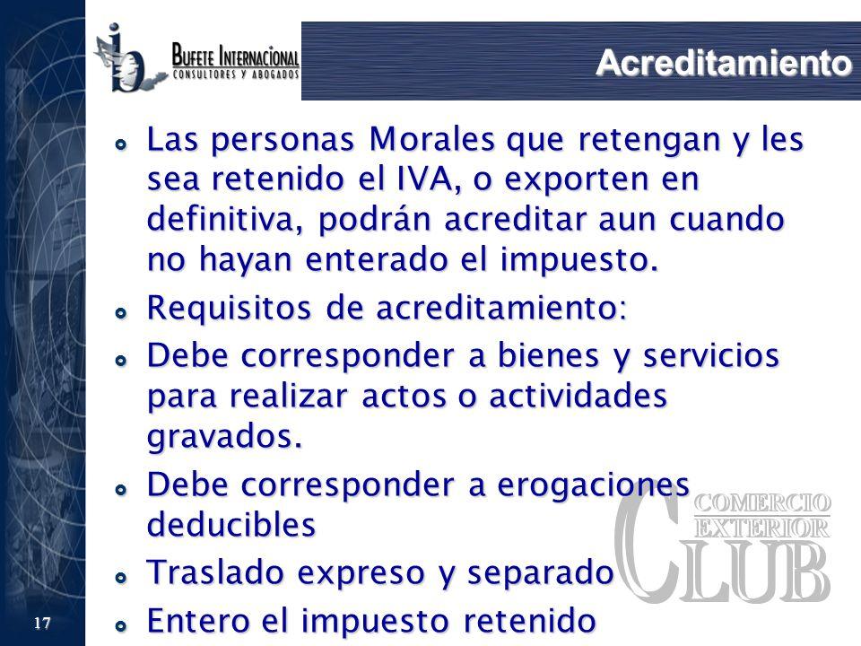 17 Acreditamiento Las personas Morales que retengan y les sea retenido el IVA, o exporten en definitiva, podrán acreditar aun cuando no hayan enterado