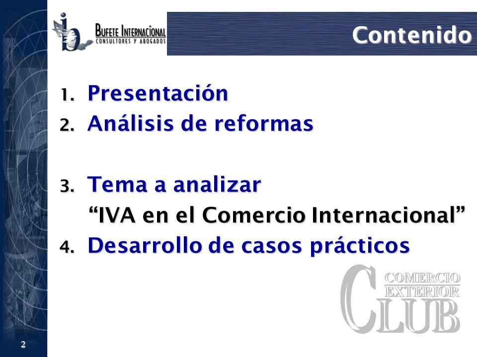 2 Contenido 1. Presentación 2. Análisis de reformas 3. Tema a analizar IVA en el Comercio Internacional 4. Desarrollo de casos prácticos