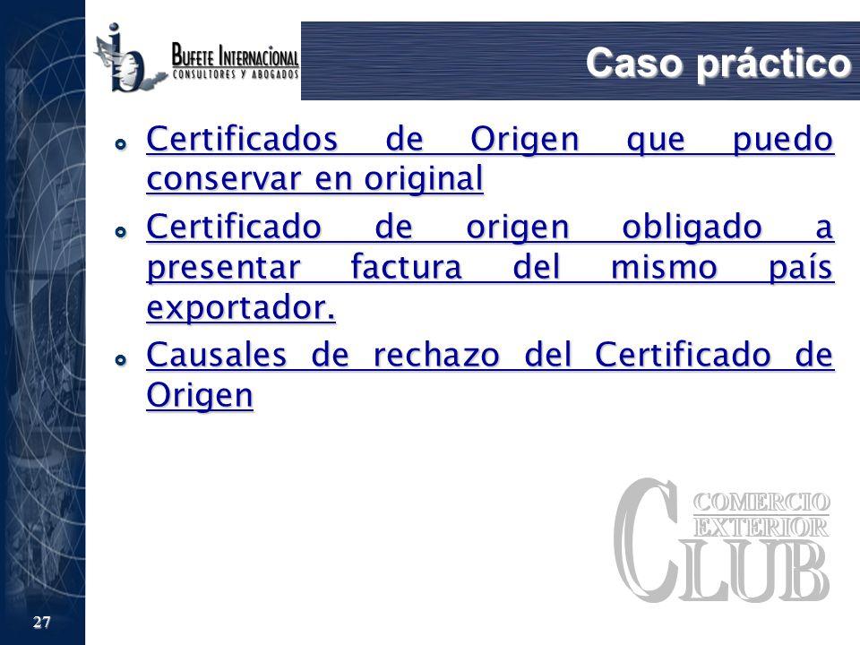27 Caso práctico Certificados de Origen que puedo conservar en original Certificados de Origen que puedo conservar en original Certificado de origen o