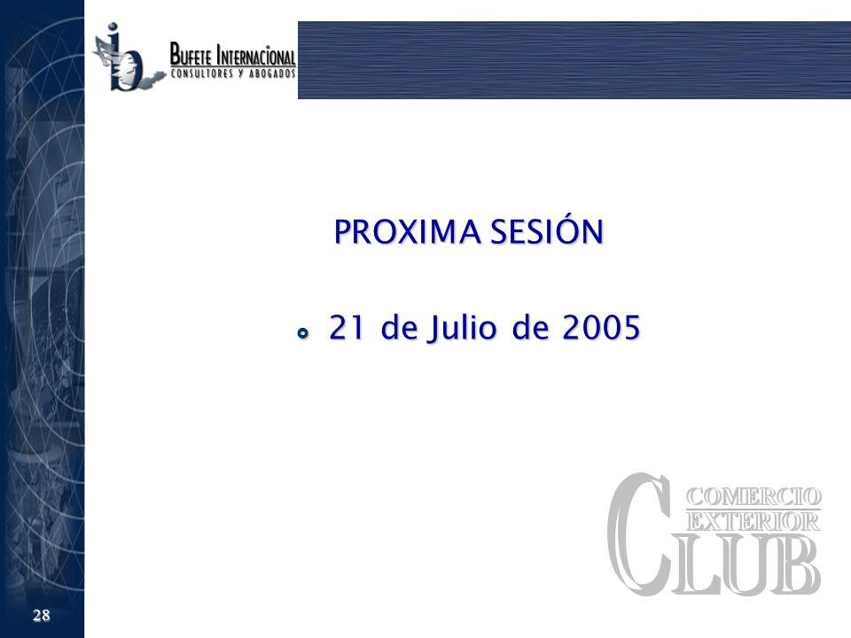 28 PROXIMA SESIÓN 21 de Julio de 2005 21 de Julio de 2005