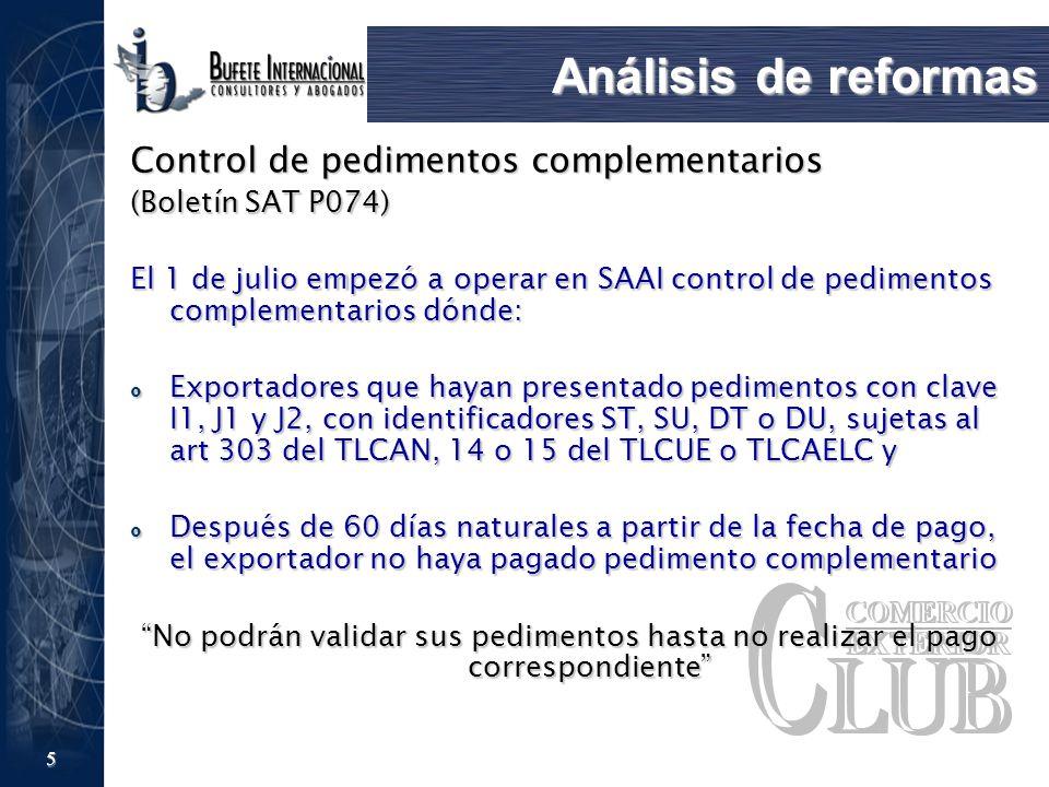 5 Análisis de reformas Control de pedimentos complementarios (Boletín SAT P074) El 1 de julio empezó a operar en SAAI control de pedimentos complement