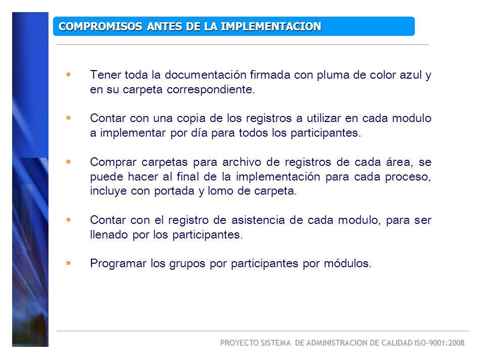 PROYECTO SISTEMA DE ADMINISTRACION DE CALIDAD ISO-9001:2008 COMPROMISOS ANTES DE LA IMPLEMENTACION Tener toda la documentación firmada con pluma de co
