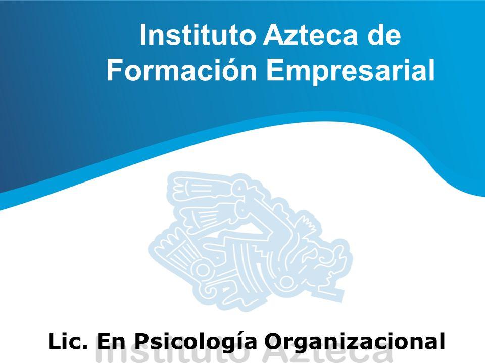 Instituto Azteca de Formación Empresarial Lic. En Psicología Organizacional