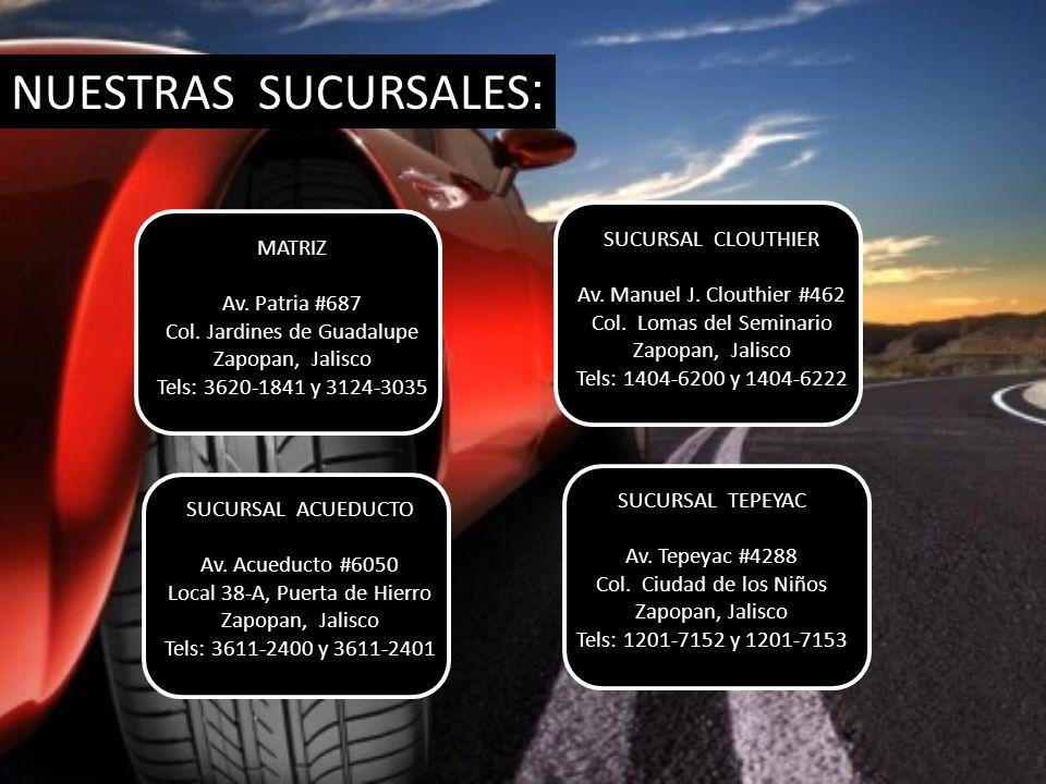 NUESTRAS SUCURSALES : MATRIZ Av. Patria #687 Col.