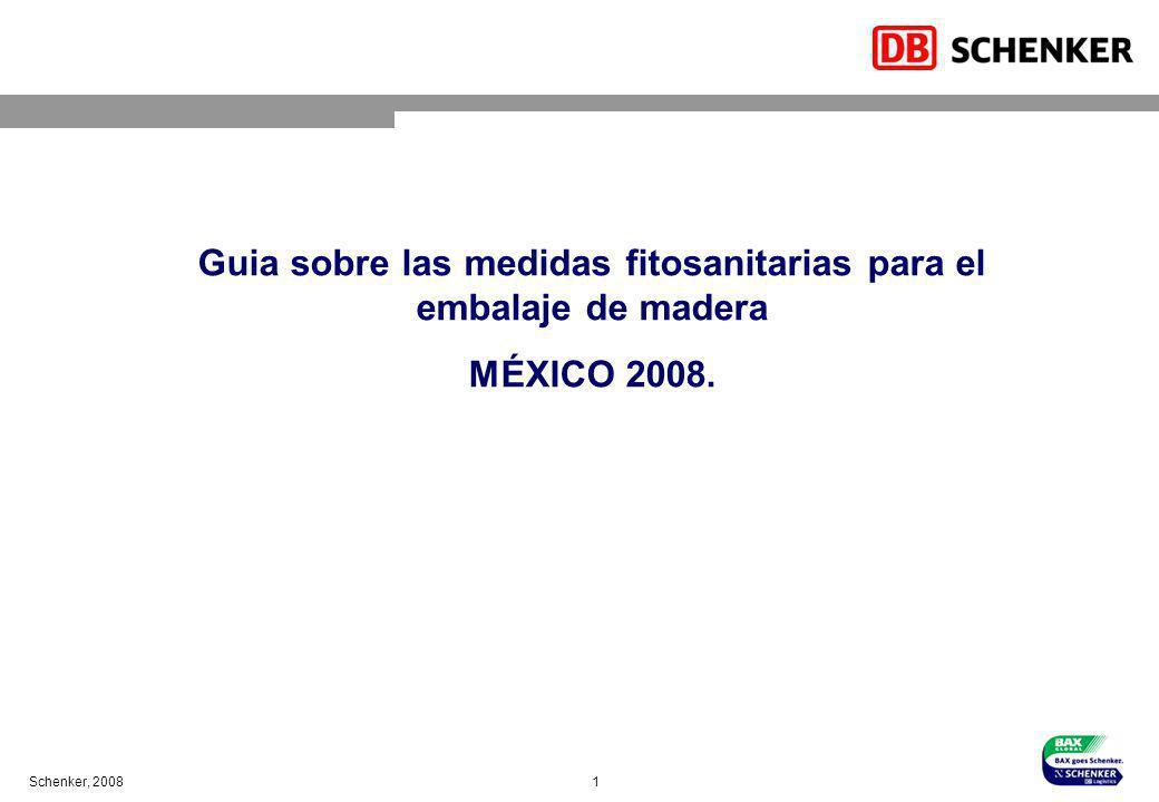 Schenker, 2008 1 Guia sobre las medidas fitosanitarias para el embalaje de madera MÉXICO 2008.