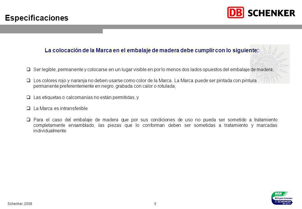 Schenker, 2008 5 Especificaciones La colocación de la Marca en el embalaje de madera debe cumplir con lo siguiente: Ser legible, permanente y colocars