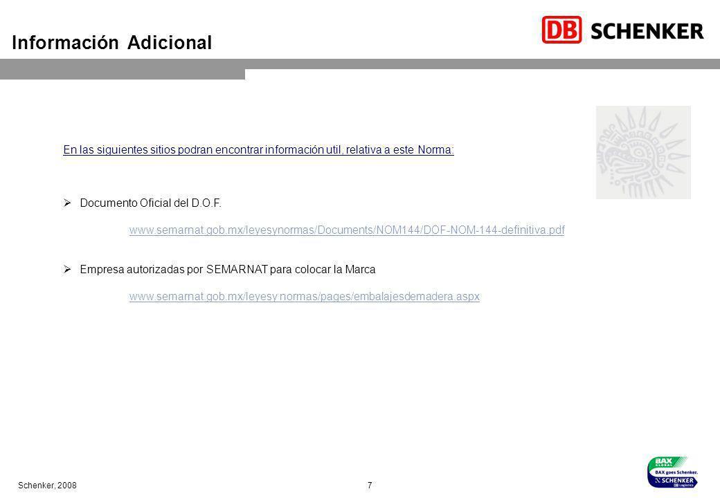 Schenker, 2008 7 Información Adicional En las siguientes sitios podran encontrar información util, relativa a este Norma: Documento Oficial del D.O.F.