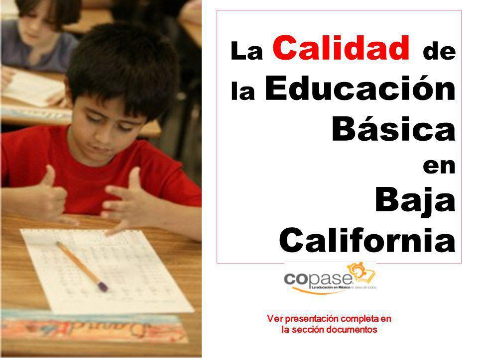 La Calidad de la Educación Básica en Baja California Ver presentación completa en la sección documentos
