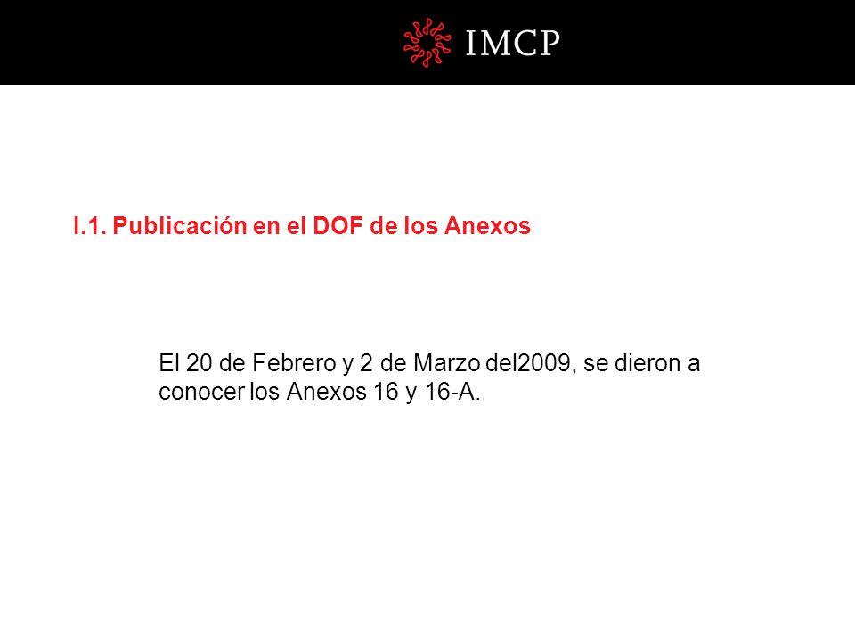 I.1. Publicación en el DOF de los Anexos El 20 de Febrero y 2 de Marzo del2009, se dieron a conocer los Anexos 16 y 16-A.