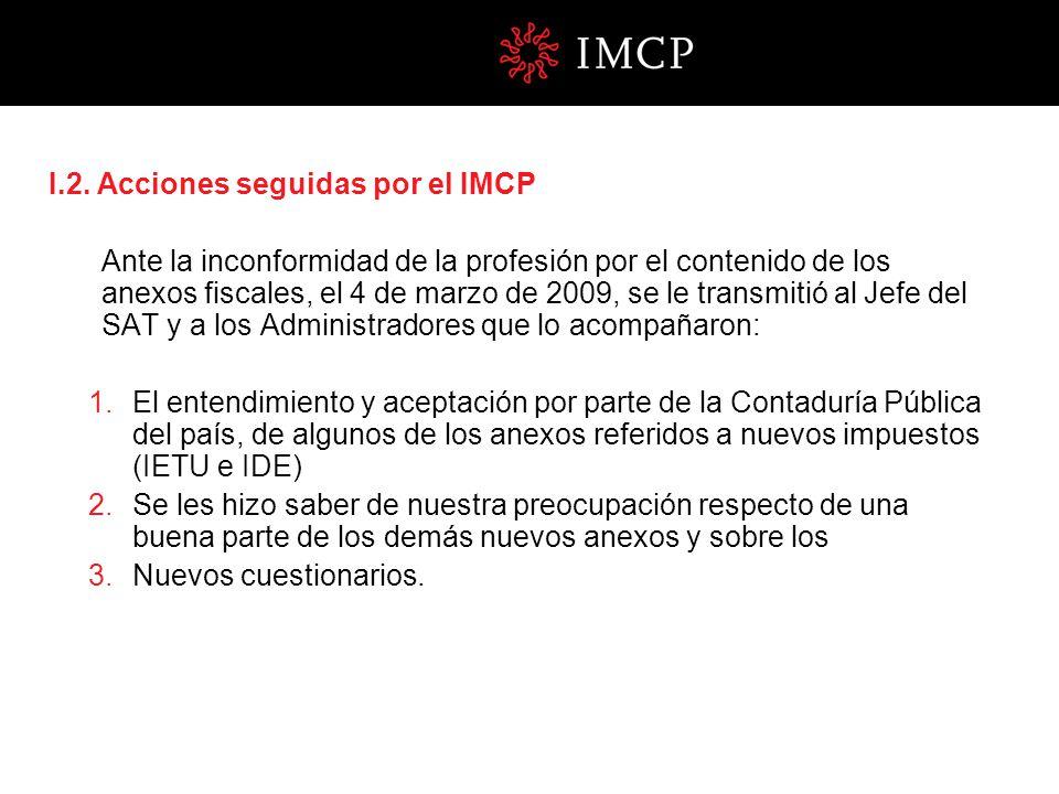 I.2. Acciones seguidas por el IMCP Ante la inconformidad de la profesión por el contenido de los anexos fiscales, el 4 de marzo de 2009, se le transmi