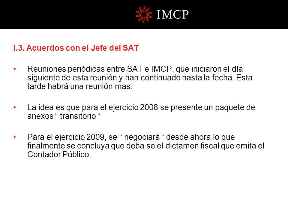 I.3. Acuerdos con el Jefe del SAT Reuniones periódicas entre SAT e IMCP, que iniciaron el día siguiente de esta reunión y han continuado hasta la fech