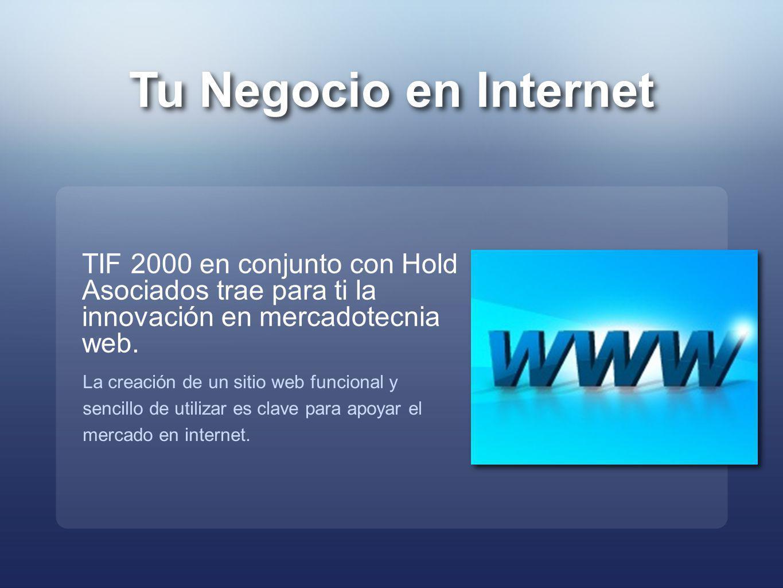 Tu Negocio en Internet TIF 2000 en conjunto con Hold Asociados trae para ti la innovación en mercadotecnia web. La creación de un sitio web funcional