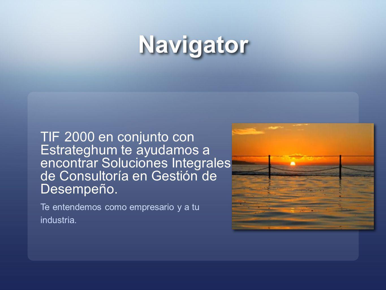Navigator TIF 2000 en conjunto con Estrateghum te ayudamos a encontrar Soluciones Integrales de Consultoría en Gestión de Desempeño. Te entendemos com